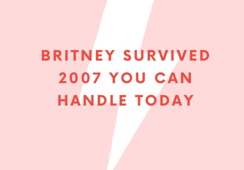 britney survived 2007 you can handle today (1)